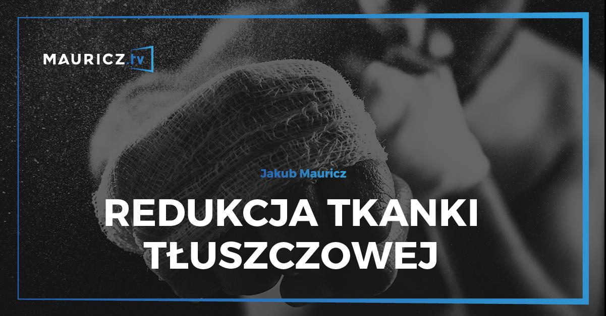 Redukcja tkanki tłuszczowej - Jakub Mauricz