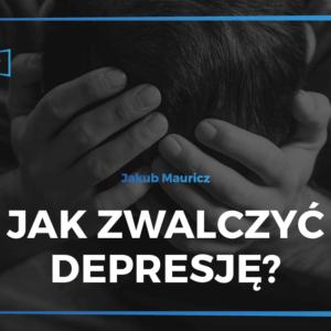 Jak zwalczyć depresję - Mauricz.tv
