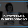 Szkolenie - Dietoterapia w niepłodności