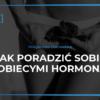 Szkolenie - Jak poradzić sobie z kobiecymi hormonami