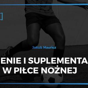 Żywienie i suplementacja w piłce nożnej - Jakub Mauricz