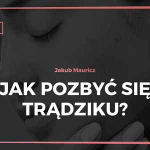 Jak pozbyć się trądziku - szkolenie Mauricz.tv